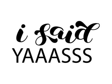 I said yaaasss brush lettering for bridal shirt. Quote for banner or poster. Vector stock illustration