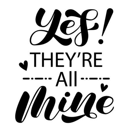 Quote for mother of many children. Yes! They're all mine brush lettering. Vector stock illustration for poster or banner
