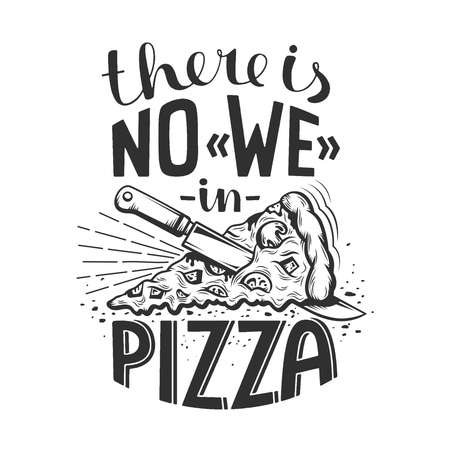 Lettering quote there are no we in pizza. Black and white vector retro illustration.