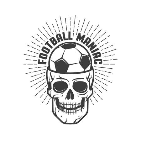 Football maniac illustration - soccer ball with  skull and  inscription. Retro style.