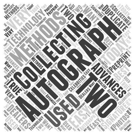 autograph: Why These Two Methods are Used in Autograph Collecting word cloud concept Illustration