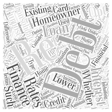 homeowner: Re Financing To Consolidate Debt word cloud concept