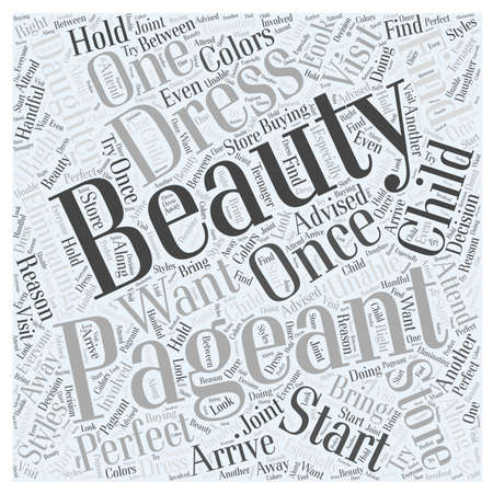 beauty pageant: How to Find the Perfect Beauty Pageant Dress for Your Child word cloud concept