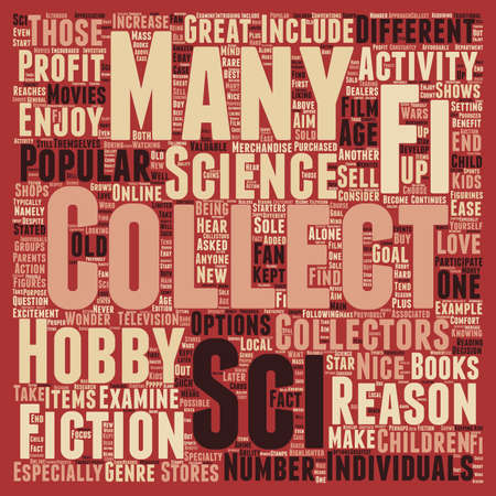 sci: Why Sci Fi Collectibles Should Be Collected text background wordcloud concept Illustration