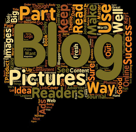 become: Use Pictures For Best Effect With Your Blogs text background wordcloud concept