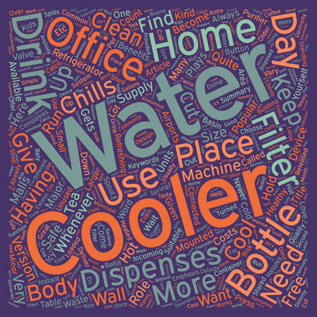 The Benefits of Water Coolers at Home or in the Office text background wordcloud concept