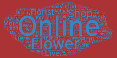 The Flower Shop Actual Or Virtual Your One Stop To Beautiful Flowers text background wordcloud concept