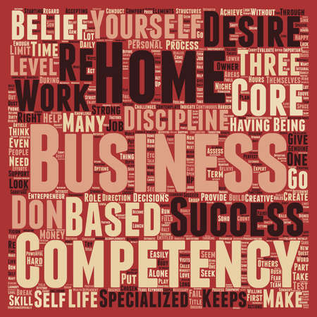 based: The 3 Core Competencies of a Successful Home Based Business Owner text background wordcloud concept Illustration