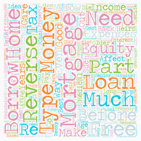 reverse: Reverse Mortgages Get The Money You Need Part 2 Of 4 text background wordcloud concept Illustration