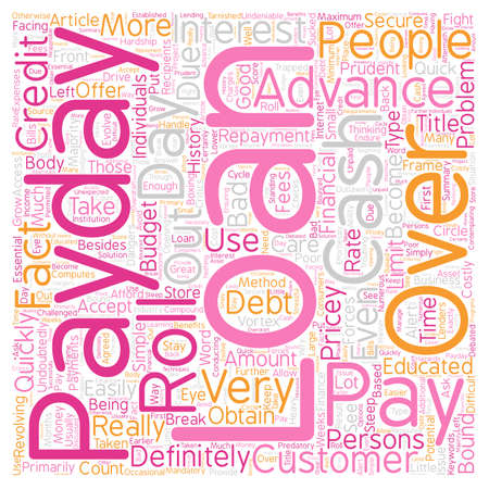 Pay Day Advance Loans Be Prudent With Those Costly Roll Overs text background wordcloud concept Illustration