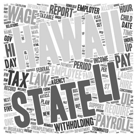 aspects: Payroll Hawaii Unique Aspects of Hawaii Payroll Law and Practice text background wordcloud concept