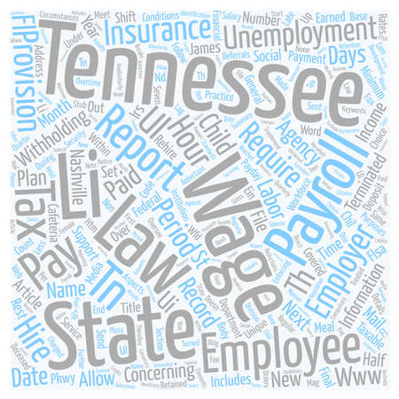 tennessee: Payroll Tennessee Unique Aspects of Tennessee Payroll Law and Practice text background wordcloud concept