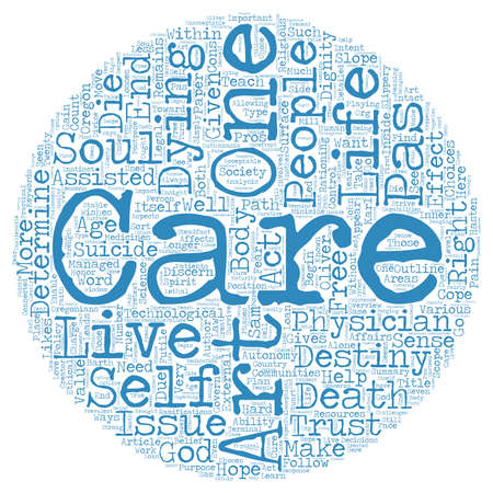 assisted: Physician Assisted Suicide and The Art of Care text background wordcloud concept Illustration