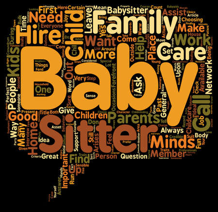 sitter: How To Hire The Perfect Baby Sitter Or The Child Care Conundrum text background wordcloud concept Illustration