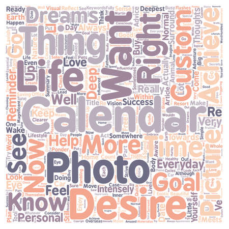 desires: How A Custom Photo Calendar Can Help You Achieve Your Deepest Desires text background wordcloud concept Illustration