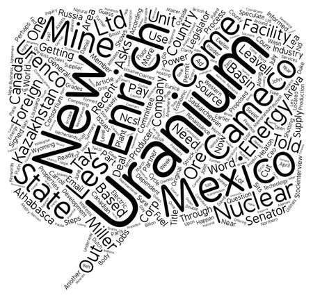 uranium: Cameco s Uranium for New Mexico s New Enrichment Facility text background wordcloud concept Illustration
