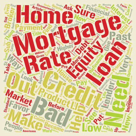 american history: Bad Credit But Need A Mortgage text background wordcloud concept