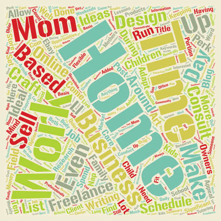 Home Based Business Ideas for Work at Home Moms text background wordcloud concept