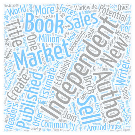 Create Your Own Market For Independent Books text background wordcloud concept
