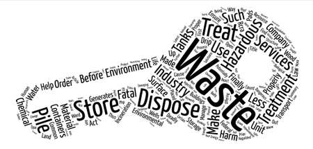 potentially: How Hazardous Waste is Treated Stored Disposed Off Word Cloud Concept Text Background