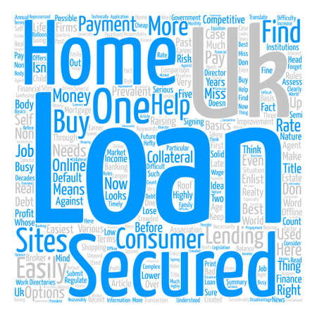 prevalent: UK Secured Loans What They Are And How You Can Get One text background word cloud concept