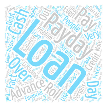 Pay Day Advance Loans Be Prudent With Those Costly Roll Overs text background word cloud concept Illustration