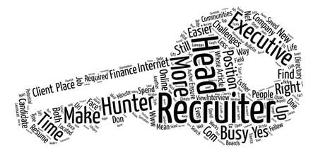 recruiters: Recruiters The Challenges of Executive Head Hunters text background word cloud concept