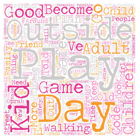 told: Kids Need To Play Outside How Do You Do That Safely text background wordcloud concept