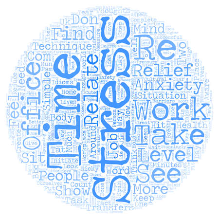 Simple Techniques To Initiate Stress And Anxiety Relief At Work text background wordcloud concept Illustration