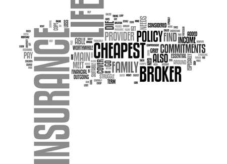 A BROKER CAN HELP YOU TO FIND THE CHEAPEST LIFE INSURANCE TEXT WORD CLOUD CONCEPT