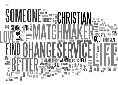 matchmaker: A CHRISTIAN MATCHMAKER SERVICE CAN CHANGE YOUR LIFE TEXT WORD CLOUD CONCEPT Illustration