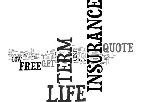 A FREE TERM LIFE INSURANCE QUOTE IS ONLY EASY TO OBTAIN TEXT WORD CLOUD CONCEPT