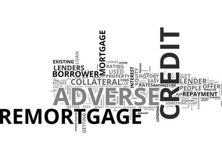 adverse: ADVERSE CREDIT REMORTGAGE REFINANCE AT BETTER TERMS TEXT WORD CLOUD CONCEPT Illustration