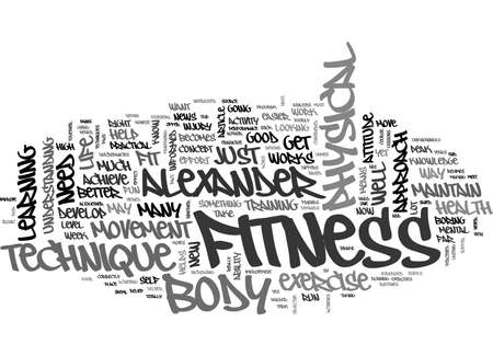 ARE YOU FIT ENOUGH TO GET FIT THE ALEXANDER TECHNIQUE MAY WHAT YOU NEED TEXT WORD CLOUD CONCEPT Illustration