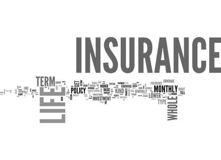 WHOLE LIFE INSURANCE OR TERM LIFE INSURANCE WHICH IS RIGHT FOR YOU TEXT WORD CLOUD CONCEPT