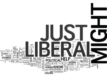 YOU JUST MIGHT BE A LIBERAL TEXT WORD CLOUD CONCEPT