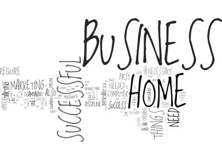 WHAT YOU NEED FOR A SUCCESSFUL HOME BUSINESS TEXT WORD CLOUD CONCEPT