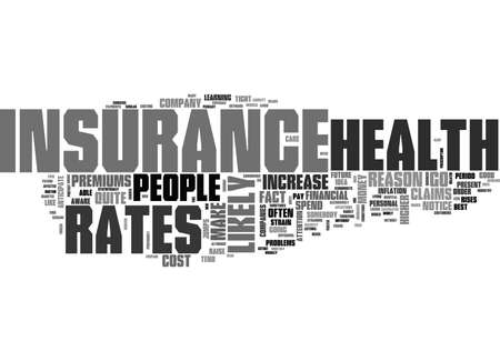 WHY DO HEALTH INSURANCE RATES GO UP TEXT WORD CLOUD CONCEPT