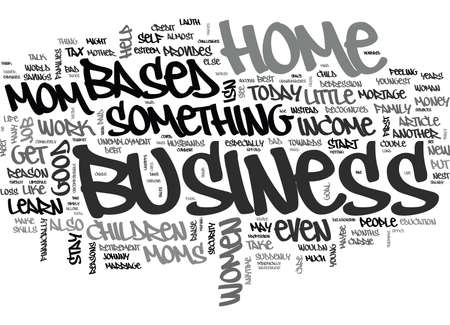 aside: WHY MOMS SHOULD START A HOME BASED BUSINESS TODAY TEXT WORD CLOUD CONCEPT