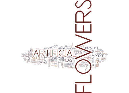 ARTIFICIAL FLOWERS A GREAT ALTERNATIVE Text Background Word Cloud Concept