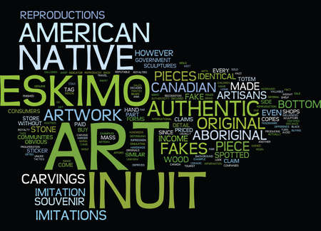 AUTHENTICITY OF INUIT ESKIMO ART AND NATIVE AMERICAN ART Text Background Word Cloud Concept