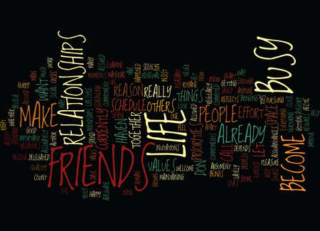 ARE YOU TOO BUSY FOR FRIENDS Text Background Word Cloud Concept