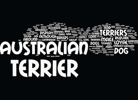 AUSTRALIAN TERRIERS MAKE LOYAL PETS Text Background Word Cloud Concept Illustration