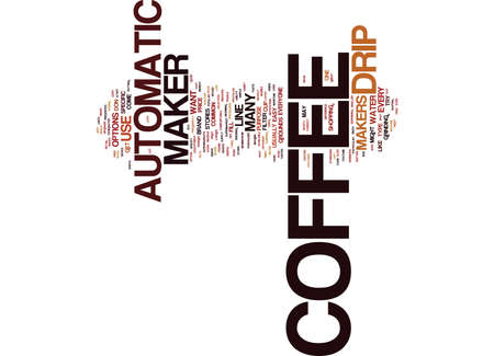 AUTOMATIC DRIP COFFEE MAKERS Text Background word cloud concept