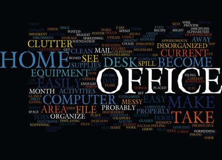ELIMINATE THE CHAOS OF HOME OFFICE CLUTTER Text Background Word Cloud Concept