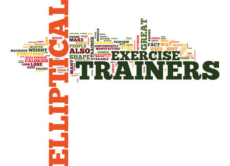ELLIPTICAL TRAINERS ARE GREAT Text Background Word Cloud Concept