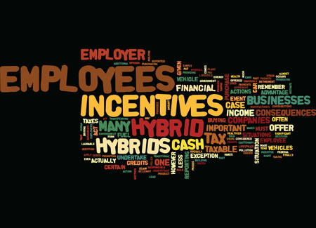 EMPLOYER CASH INCENTIVES TO EMPLOYEES FOR HYBRIDS Text Background Word Cloud Concept