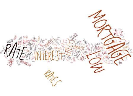EFFECTS OF LOW MORTGAGE RATE Text Background Word Cloud Concept Illustration