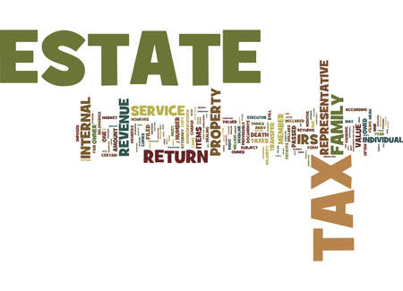ESTATE TAX WHAT IT IS AND HOW IT IS FILED Text Background Word Cloud Concept