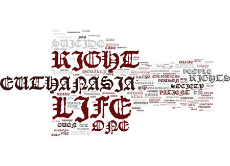 EUTHANASIA AND THE RIGHT TO DIE Text Background Word Cloud Concept